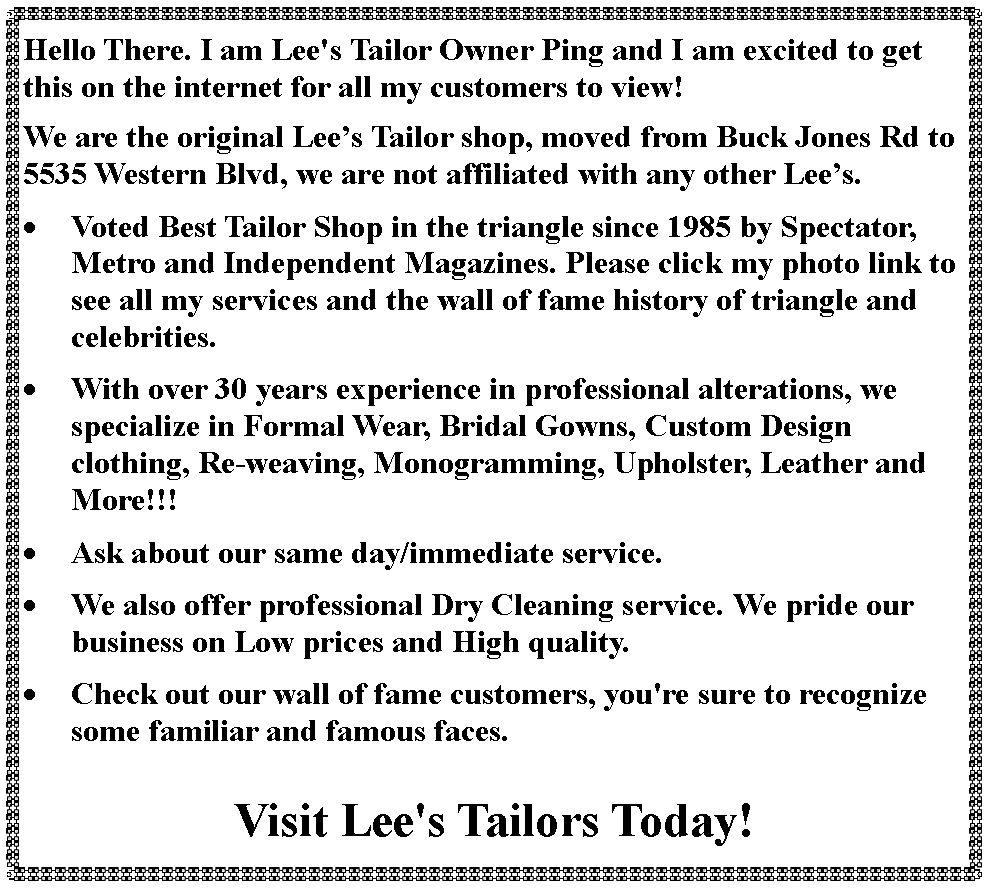 Text Box: Hello There. I am Lee's Tailor Owner Ping and I am excited to get this on the internet for all my customers to view!